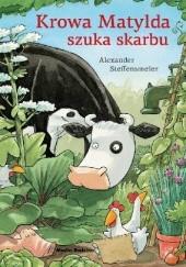 Okładka książki Krowa Matylda szuka skarbu Alexander Steffensmeier