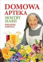 Okładka książki Domowa apteka Siostry Marii. Poradnik zdrowia Maria Goretti Nowak