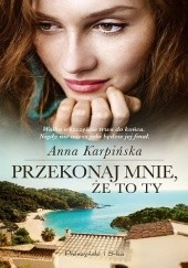 Okładka książki Przekonaj mnie, że to ty Anna Karpińska