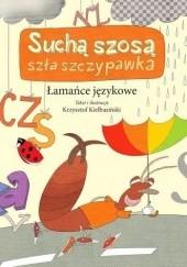 Okładka książki Suchą szosą szła szczypawka. Łamańce językowe Krzysztof Kiełbasiński