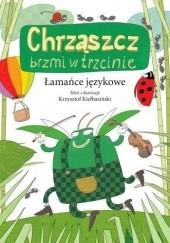 Okładka książki Chrząszcz brzmi w trzcinie. Łamańce językowe Krzysztof Kiełbasiński