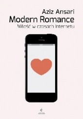 Okładka książki Modern Romance. Miłość w czasach Internetu Aziz Ansari,Eric Klinenberg