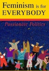 Okładka książki Feminism is for Everybody: Passionate Politics bell hooks