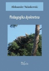 Okładka książki Pedagogika dyskretna. Aleksander Nalaskowski