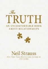 Okładka książki The Truth: An Uncomfortable Book About Relationships Neil Strauss