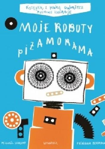 Okładka książki Moje Roboty. Piżamorama Frederique Bertrand,Michael Leblond