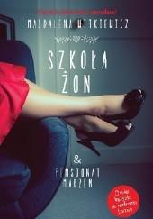 Okładka książki Szkoła żon. Pensjonat marzeń Magdalena Witkiewicz