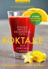 Okładka książki Pysznie, świeżo, kolorowo, czyli koktajle dla zdrowia i urody. Część 2 Katarzyna Błażejewska