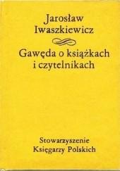 Okładka książki Gawęda o książkach i czytelnikach Jarosław Iwaszkiewicz