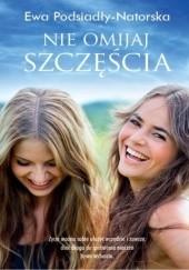 Okładka książki Nie omijaj szczęścia Ewa Podsiadły-Natorska