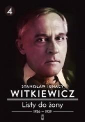 Okładka książki Listy do żony. Tom 4: 1936–1939 Stanisław Ignacy Witkiewicz