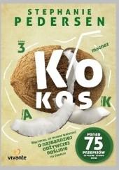 Okładka książki Kokos. Wszystko, co musisz wiedzieć o najbardziej odżywczej roślinie na świecie Stephanie Pedersen