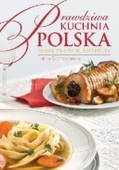 Okładka książki Prawdziwa kuchnia polska. Smakołyki, tradycje, receptury Hanna Szymanderska