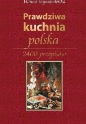 Okładka książki Prawdziwa kuchnia polska. 2400 przepisów Hanna Szymanderska