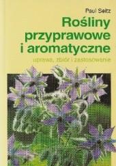 Okładka książki Rośliny przyprawowe i aromatyczne. uprawa, zbiór i zastosowanie Paul Seitz