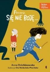 Okładka książki Prawie się nie boję... Anna Onichimowska
