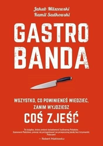 Okładka książki Gastrobanda. Wszystko, co powinieneś wiedzieć, zanim wyjdziesz coś zjeść Jakub Milszewski,Kamil Sadkowski