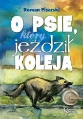 Okładka książki O psie, który jeździł koleją Roman Pisarski