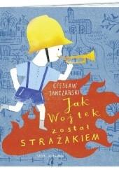 Okładka książki Jak Wojtek został strażakiem Czesław Janczarski