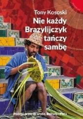Okładka książki Nie każdy Brazylijczyk tańczy sambę Tony Kososki