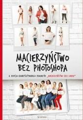 Okładka książki Macierzyństwo bez photoshopa Małgorzata Dawid-Mróz