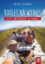 Okładka książki Kotlet na wynos, czyli autostopem za równik Mateusz Kotlarski