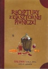 Okładka książki Receptury z klasztornej piwniczki. Nalewki, wina, piwa, miody, likiery Jacek Kowalski