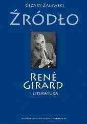 Okładka książki Źródło. René Girard i literatura Cezary Zalewski