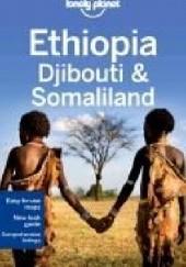 Okładka książki Ethiopia, Djibouti and Somaliland. Lonely Planet Stuart Butler,Tim Bewer,Jean-Bernard Carillet