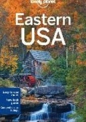Okładka książki Eastern USA. Lonely Planet Kevin Raub,Adam Karlin,Amy Balfour,Regis St. Louis,Mara Vorhees,Karla Zimmerman,Zora O'Neill
