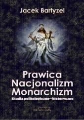 Okładka książki Prawica - Nacjonalizm - Monarchizm Jacek Bartyzel