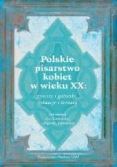 Okładka książki Polskie pisarstwo kobiet w wieku XX: procesy i gatunki, sytuacje i tematy Ewa Kraskowska,Bogumiła Kaniewska