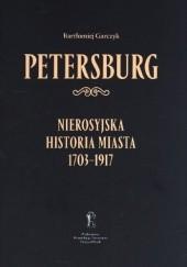 Okładka książki Wielonarodowy Petersburg : nierosyjska historia miasta 1703-1917 Bartłomiej Garczyk