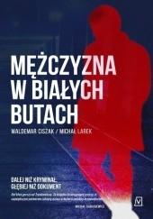 Okładka książki Mężczyzna w białych butach Michał Larek,Waldemar Ciszak