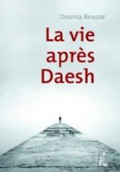 Okładka książki La vie après Daesh Dounia Bouzar,Dounia Bouzar