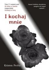 Okładka książki I kochaj mnie Kristen Proby