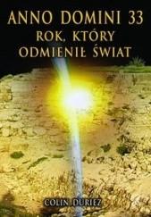 Okładka książki Anno Domini 33: rok, który odmienił świat Colin Duriez