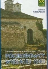 Okładka książki Pogrobowcy Wielkiej Idei. Przemiany społeczne w Grecji w latach 1923-1940 Tadeusz Czekalski