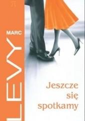 Okładka książki Jeszcze się spotkamy Marc Levy