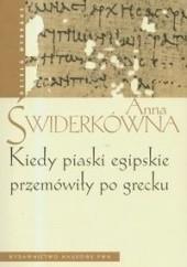 Okładka książki Kiedy piaski egipskie przemówiły po grecku Anna Świderkówna