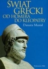 Okładka książki Świat grecki. Od Homera do Kleopatry Danuta Musiał