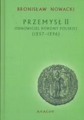 Okładka książki Przemysł II. Odnowiciel Korony Polskiej 1257-1296 Bronisław Nowacki