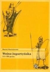 Okładka książki Wojna jugurtyńska 111-105 p.n.e. Maciej Maciejowski
