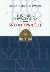 Okładka książki Historia powszechna. Średniowiecze Roman Michałowski
