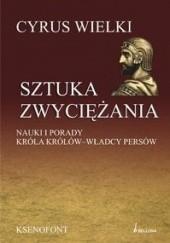 Okładka książki Sztuka zwyciężania. Nauki i porady króla królów - władcy Persów Larry Hedrick,Ksenofont