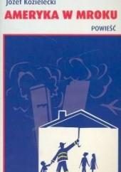Okładka książki Ameryka w mroku Józef Kozielecki