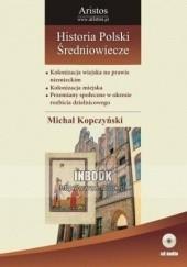 Okładka książki Historia Polski: średniowiecze t. 21 Michał Kopczyński