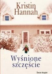 Okładka książki Wyśnione szczęście Kristin Hannah