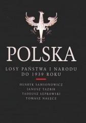 Okładka książki Polska. Losy państwa i narodu do 1939 roku Henryk Samsonowicz,Janusz Tazbir,Tomasz Nałęcz,Tadeusz Łepkowski
