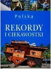 Okładka książki Polska rekordy i ciekawostki Krzysztof Kobus,Anna Olej-Kobus,Marta Sapała